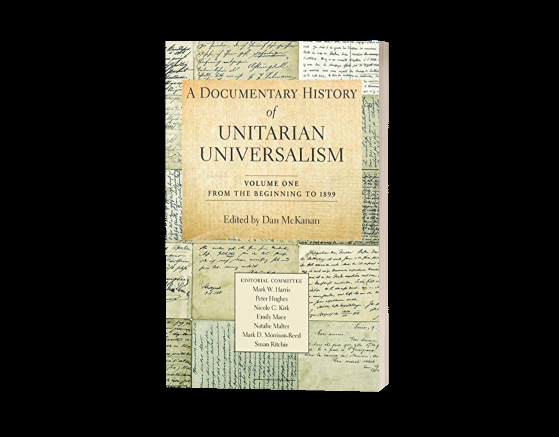 A Documentary History of Unitarian Universalism, Volume One - Edited by Dan McKanan