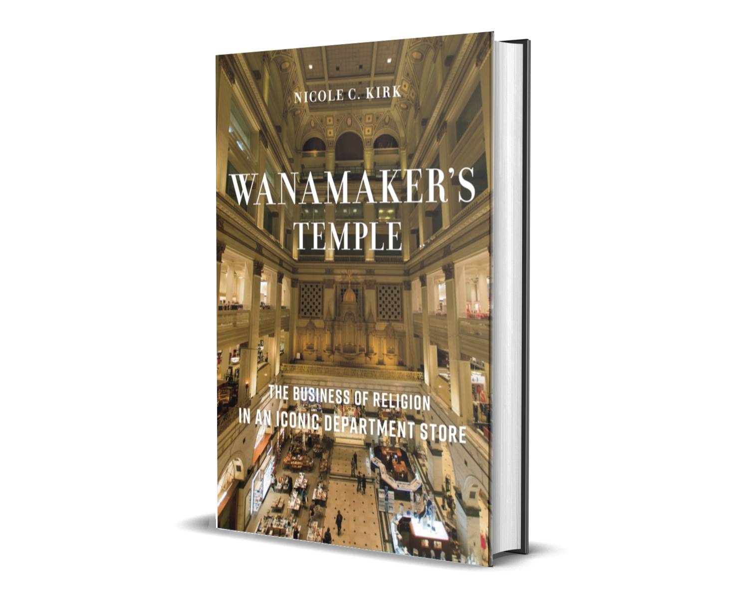 Wanamaker's Temple - The Business of Religion in an Iconic Department Store