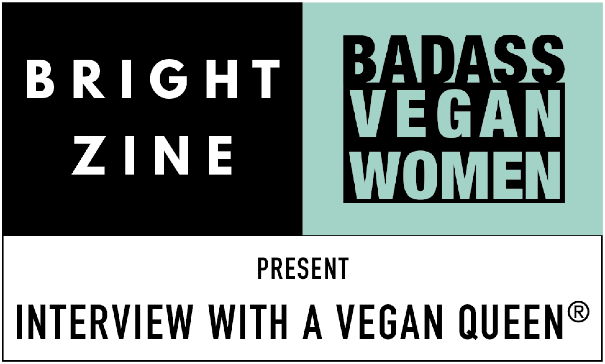 Interview With A Vegan Queen | Bright Zine x Badass Vegan Women 2.png