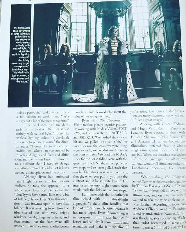 "Incredible write up in the new @american_cinematographer on the production of the Oscar nominated ""The Favourite"". Its so inspiring reading that director Yargos Lanthimos wanted to keep it stripped down with just natural light, a camera, and his actors. Sometimes I feel people get over complicated with certain artificial lighting, camera specs, techniques, etc. I also loved the use of 6mm wide angles in this film, mixed with the array of unorthodox close up angles. Something different and dynamic but further proving at the end of the day when it comes to creating art, there are no rules or regulations. #thefavourite"