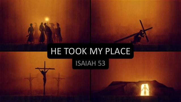 130331-he-took-my-place-isaiah-53-abridged-1-638.jpg