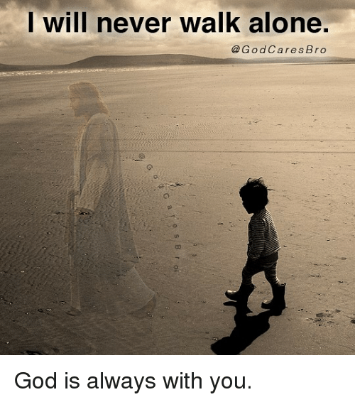 will-never-walk-alone-godcares-bro-god-is-always-with-24102128.png