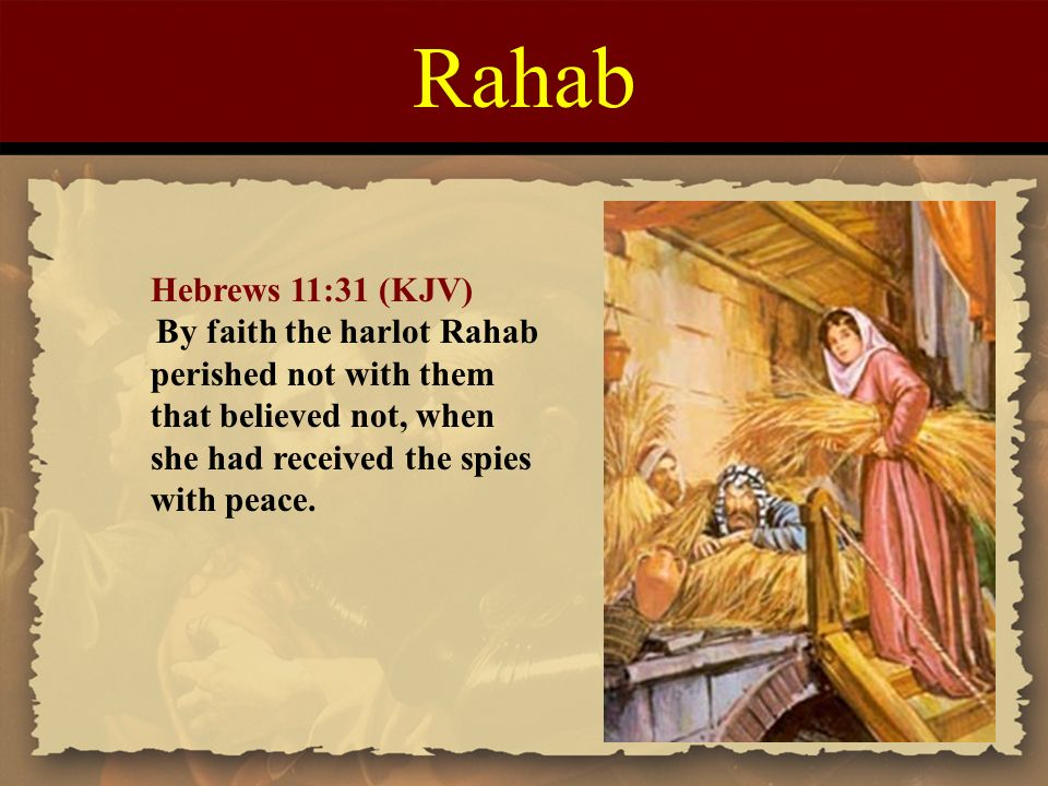 Rahab+Hebrews+11_31+(KJV)+By+faith+the+harlot+Rahab+perished+not+with+them+that+believed+not,+when+she+had+received+the+spies+with+peace.jpg