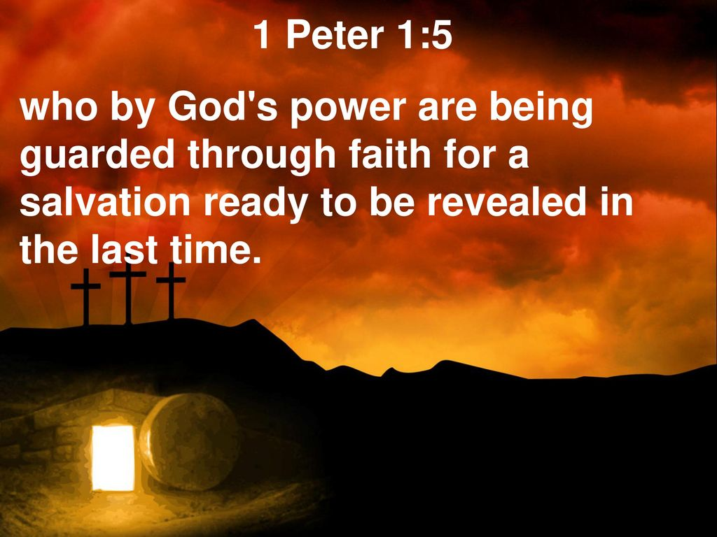 1+Peter+1_5+who+by+God+s+power+are+being+guarded+through+faith+for+a+salvation+ready+to+be+revealed+in+the+last+time.jpg