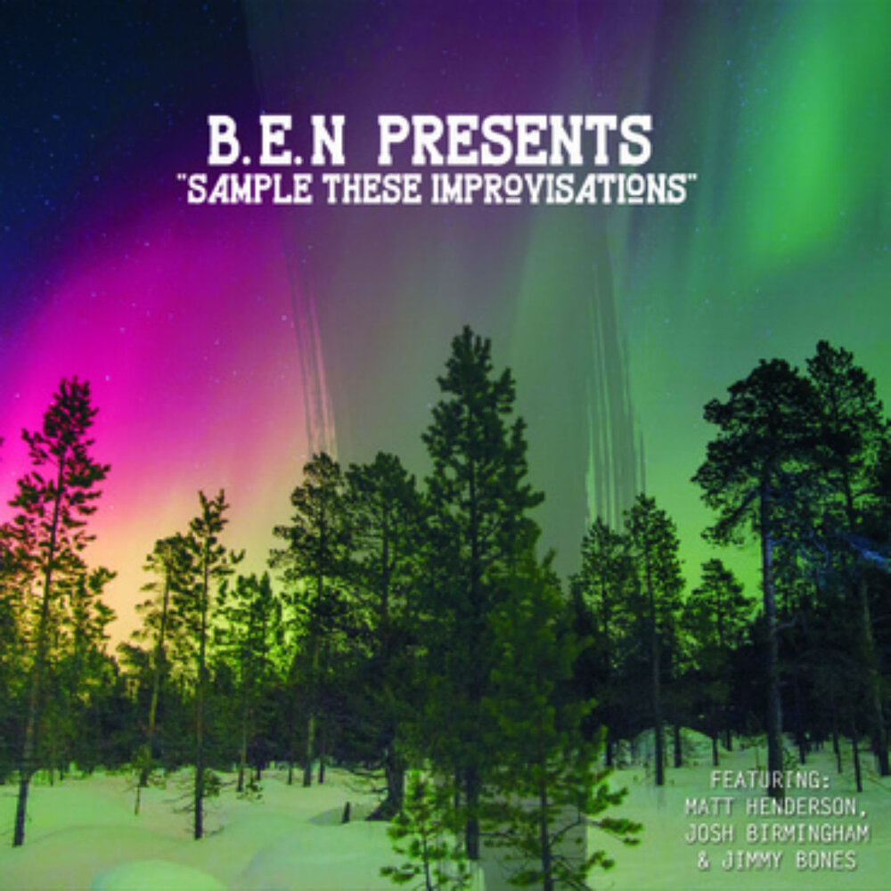 B.E.N. Presents: Sample These Improvisations (2016)