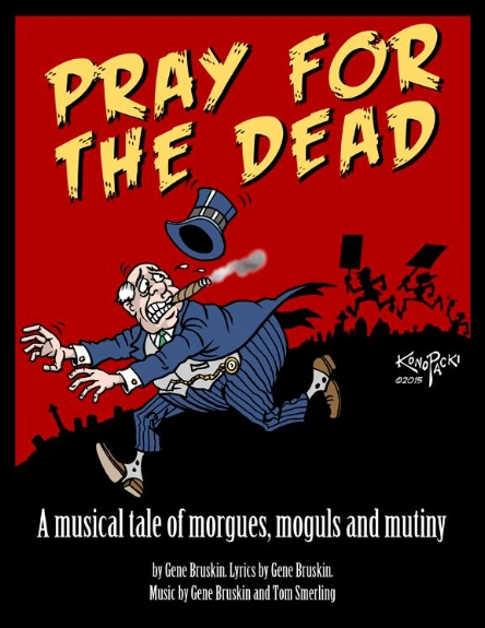 Pray for the Dead left me in stitches and in awe.The music elevates, the singing inspires, the wit is masterful  .                   Cary Dall, National Coordinator, BMWE (IBT)
