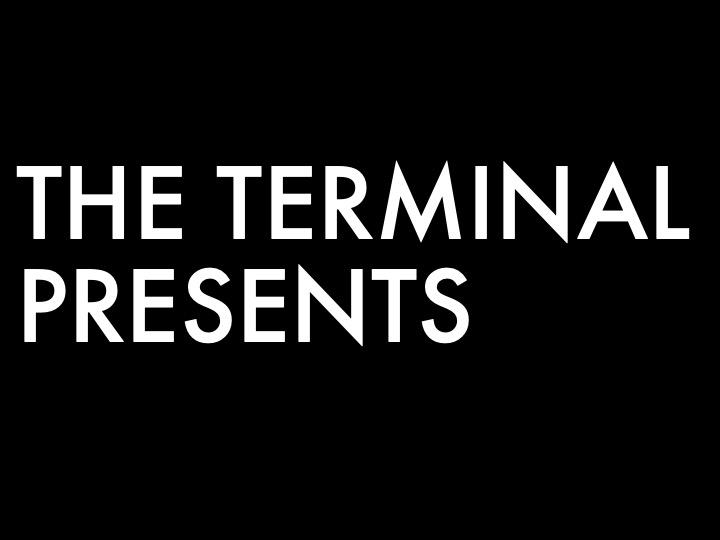 THE TERMINAL PRESENTS