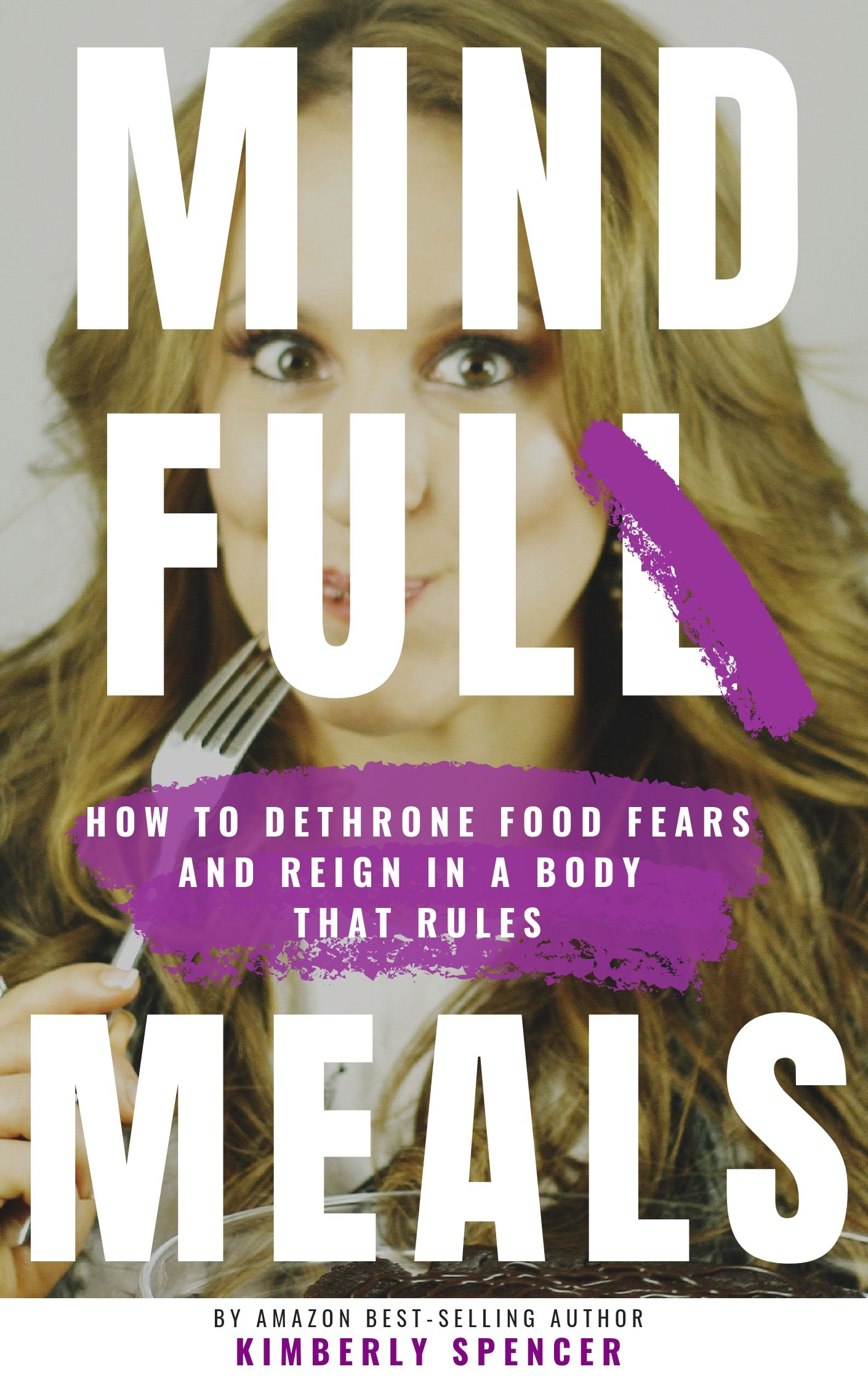 Mind FULL Meals- How to Dethrone Food Fears and Reign in a Body that Rules by Kimberly Spencer _ © 2019 Crown Yourself Enterprises LLC.jpg