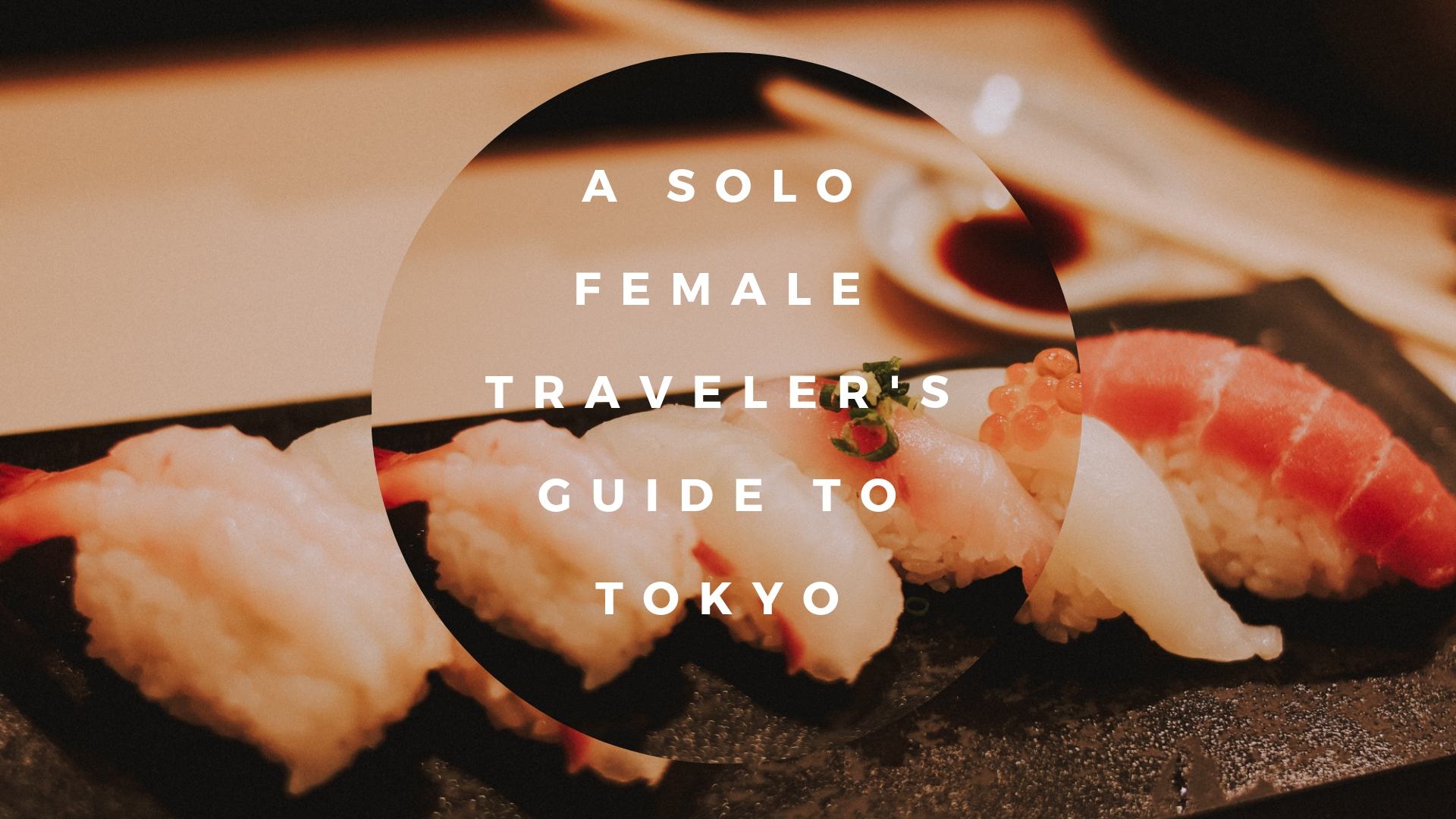 A Solo Female Traveler's Guide to Tokyo