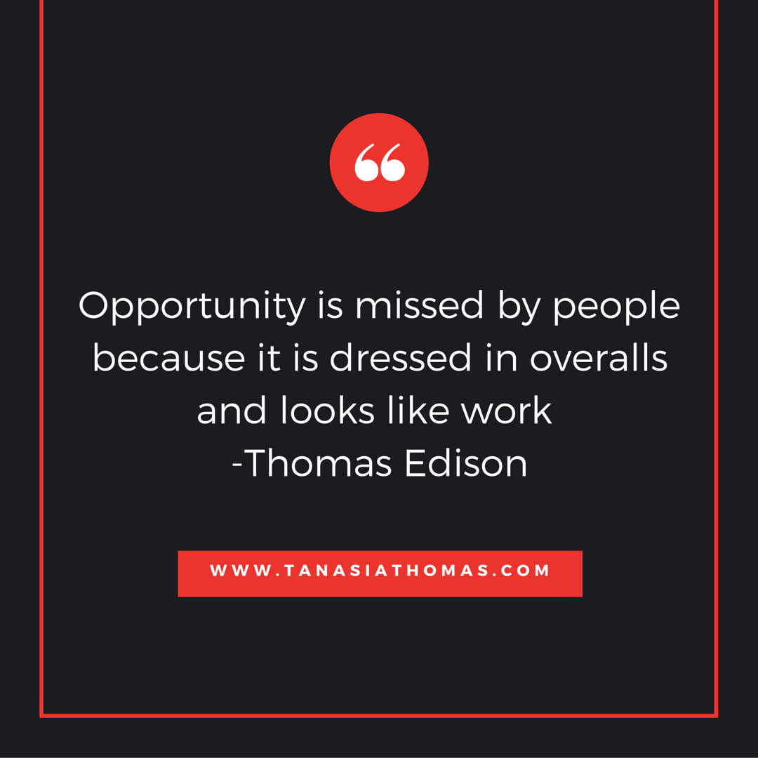 Opportunity is missed by people because it is dressed in overalls and looks like work -Thomas Edison