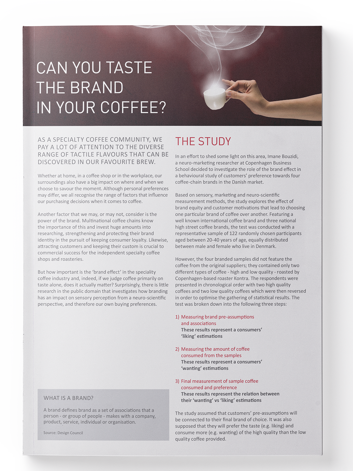 Brand Effect in Coffee  As a specialty coffee community, we pay a lot of attention to the diverse range of tactile flavours that can be discovered in our favourite brew.  Whether at home, in a coffee shop or in the workplace, our surroundings also have a big impact on where and when we choose to savour the moment. Although personal preferences may differ, we all recognize the range of factors that in influence our purchasing decisions when it comes to coffee.   Webinar & Article on SCA News