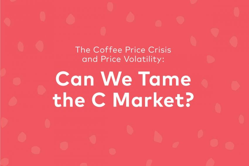 The Coffee Price Crisis and Price Volatility: Can We Tame the C Market? – 25 Magazine: Issue 7