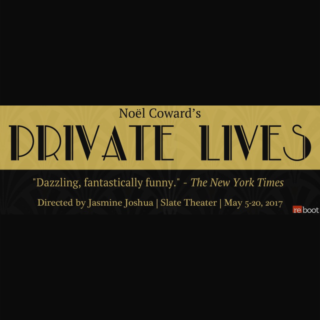 Private Lives - I'll be gracing the stage as Louise in Reboot Theatre's Private Lives by Noel Coward. Playing May 5 - 20, 2017 at The Slate Theatre.Written in 1937 by the universally beloved Noel Coward, PRIVATE LIVES follows the story of Amanda and Elyot, two divorcees who have coincidentally booked honeymoon suites with their new (and wholly unsuitable) spouses next to each other. Hilarity and passion ensue when Amanda and Elyot rekindle both their romance and ire, with their new spouses in hot pursuit. TICKETS HERE