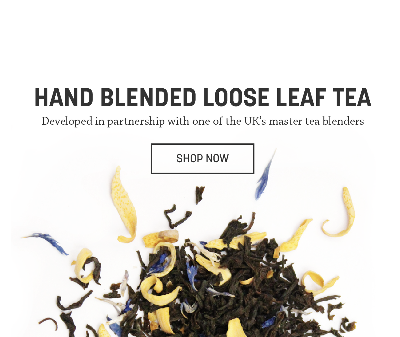 Hand Blended Loose Leaf Tea  Developed in partnership with one of the UK's master tea blenders