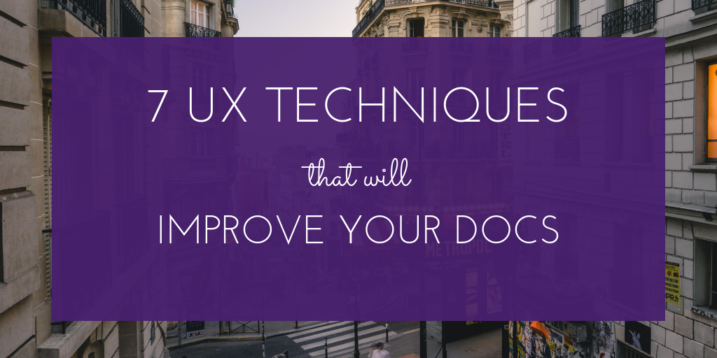 7 UX Techniques that will improve your docs.png