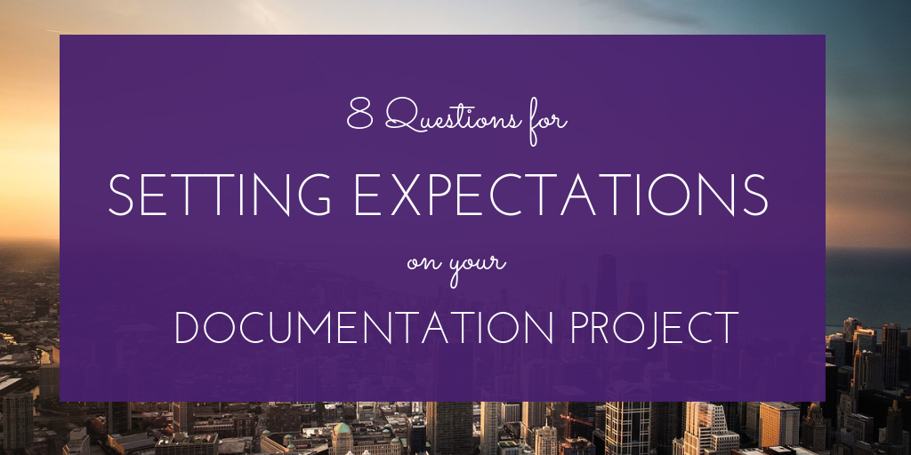 8 Questions to Help Set Expectations for Your Documentation Project (1).png