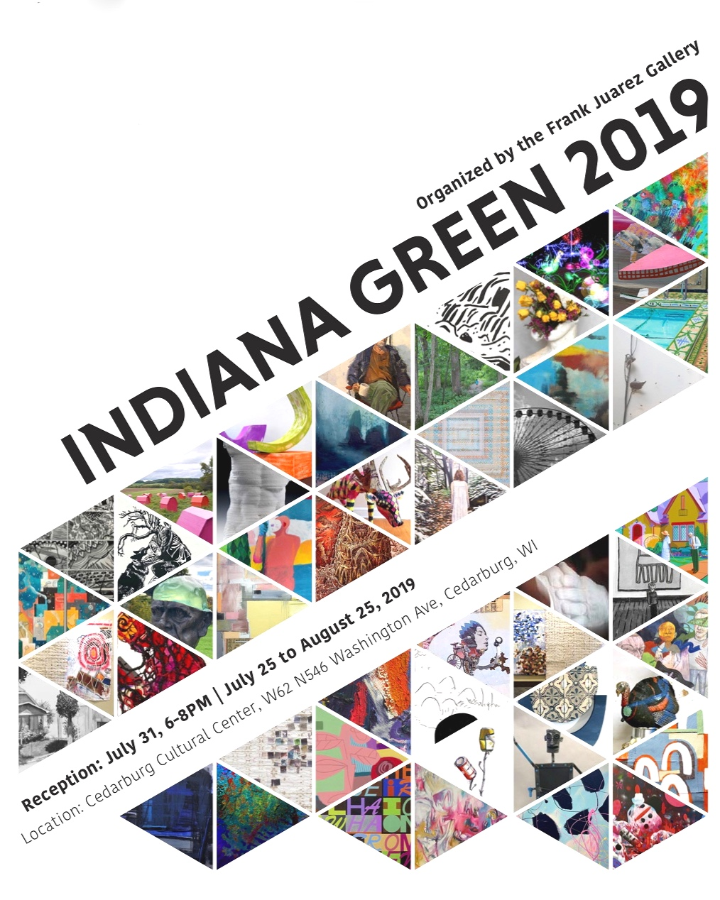 Indiana Green 2019 Catalog - In this 52-page PDF, is a representation of the artists' work in this anniversary exhibition at the Cedarburg Cultural Center. Over 100 pieces of art on exhibit. Exhibition runs from July 25 - August 25, 2019. Organized by the Frank Juarez Gallery.Foreword by Beth Zinsli, curator, Wriston Art Galleries, Lawrence UniversityLayout by Sally CarsonPhoto by Lois BielefeldImage courtesy of the artistsFREE to download