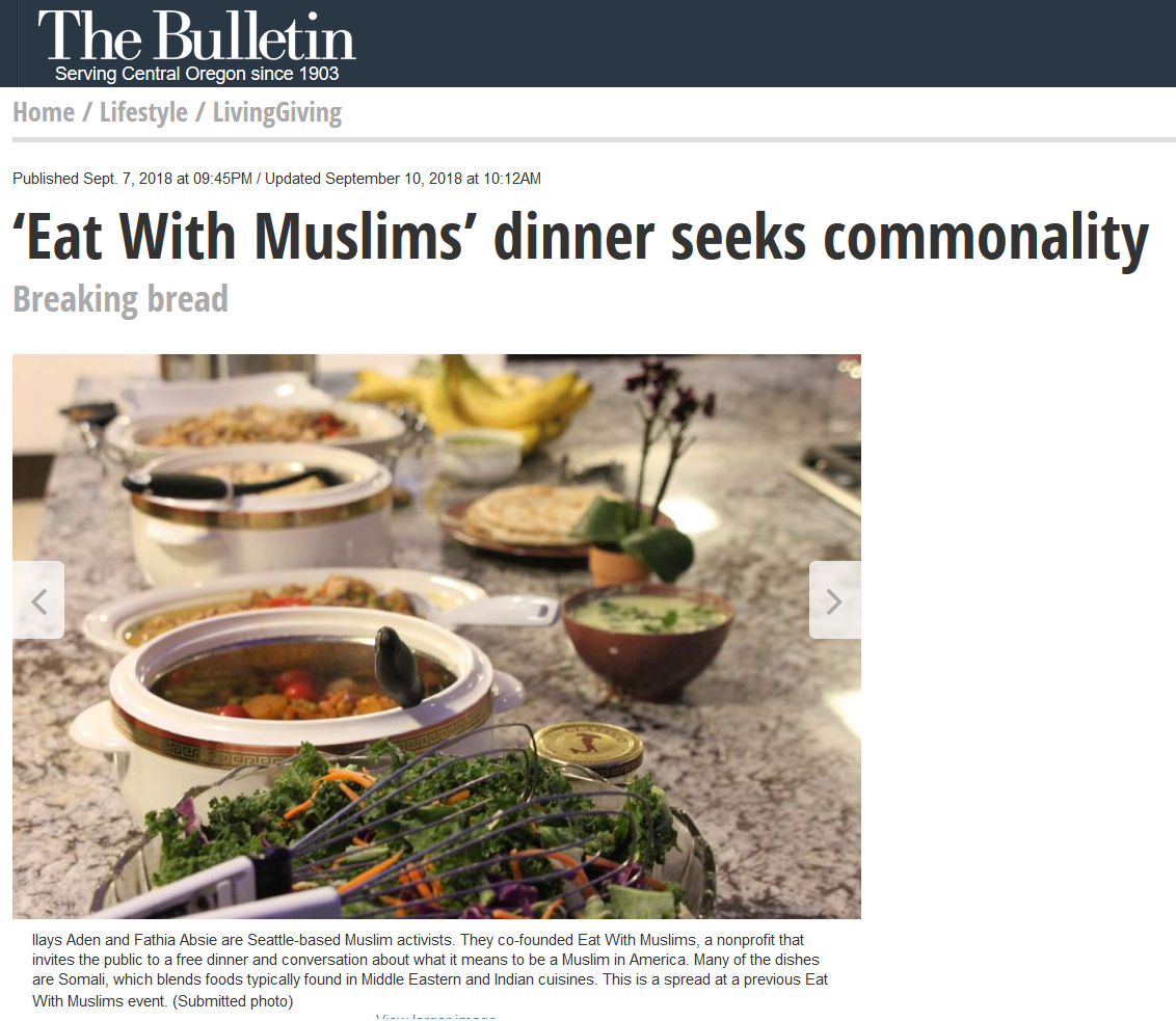 'Eat With Muslims' dinner seeks commonality - 9/7/2018: Fathia Absie and Ilays Aden, two Seattle-based activists, have been leading dinner guests in dialogue about Islam since the 2016 presidential election. On Sept. 15, they are hosting a meal and a chat in Bend.