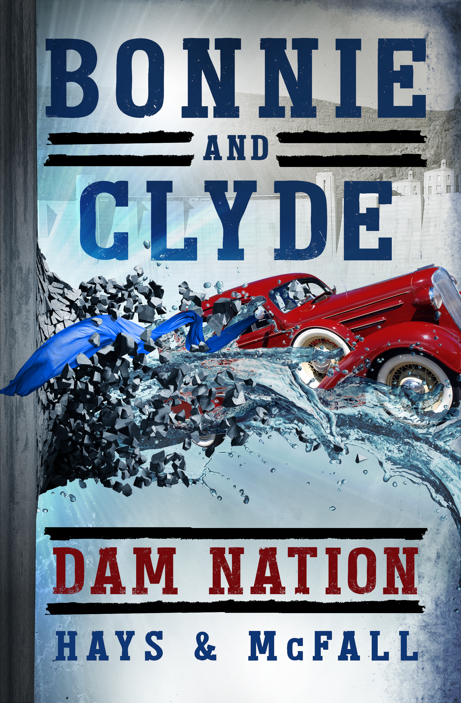 Bonnie and Clyde Dam Nation_Hays and McFall_DamNation_FrontCover_978-0-9974113-6-2.jpg