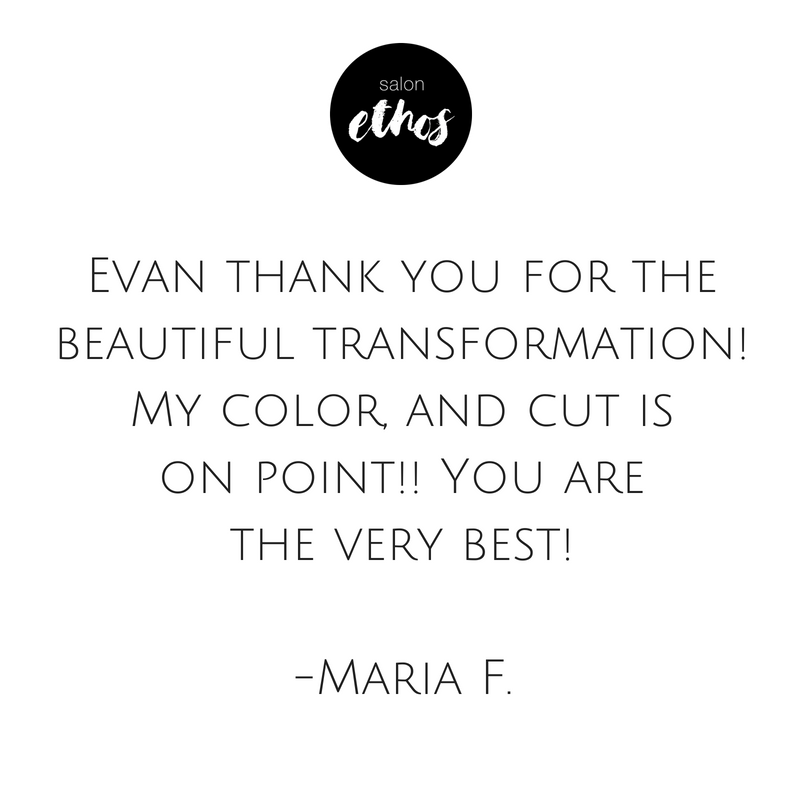 Evan thank you for the beautiful transformation! My color, and cut is on point!! You are the very best! yelp review on white.png