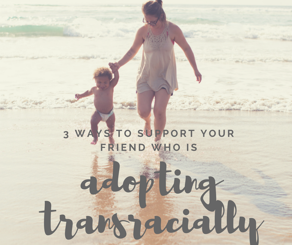 supporting your friends transracial adoptive family
