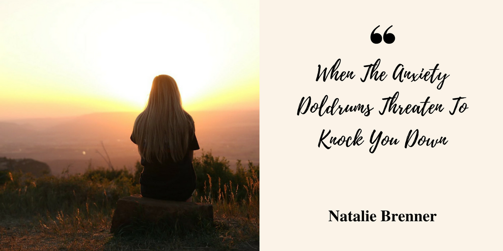 When The Anxiety Doldrums Threaten To Knock You Down // anxiety