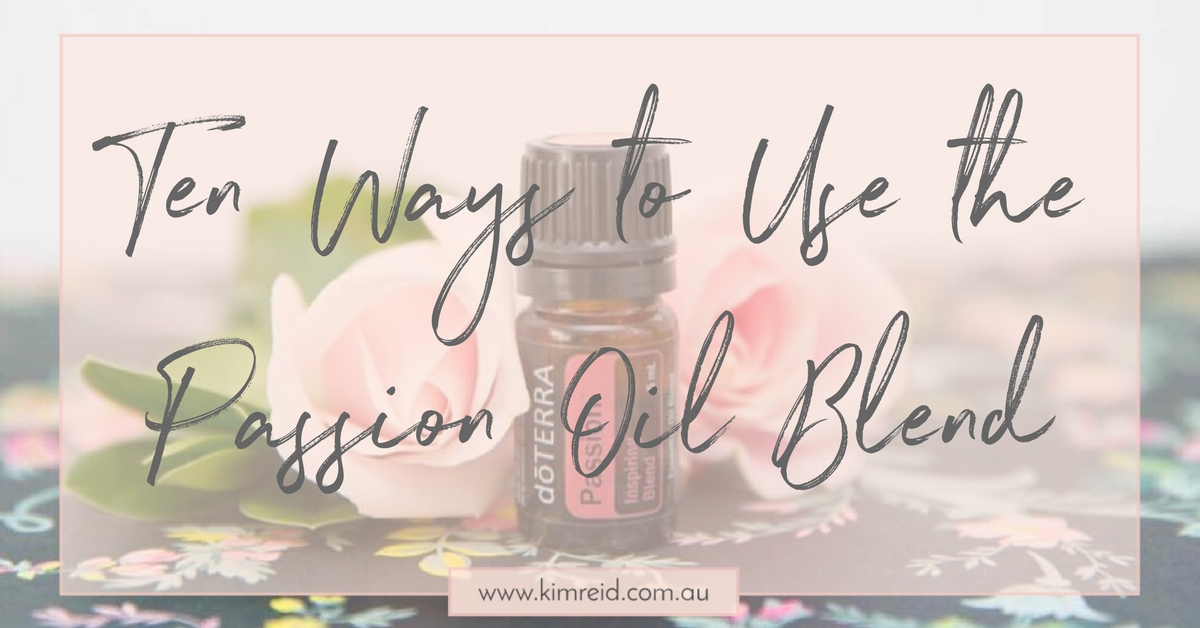 10 Ways to Use the Passion Oil Blend
