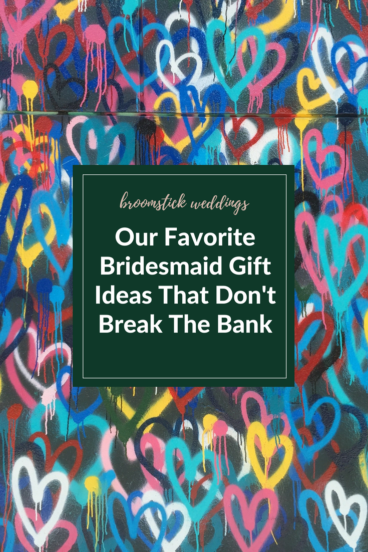 the best bridesmaids bridesmaid gift ideas budget affordable broomstick weddings