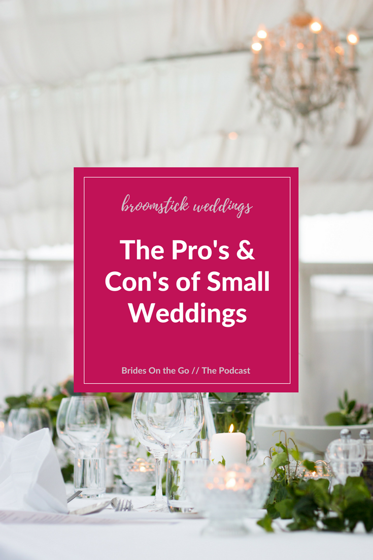 the pro's and con's of small weddings broomstick weddings wedding planning podcast brides on the go