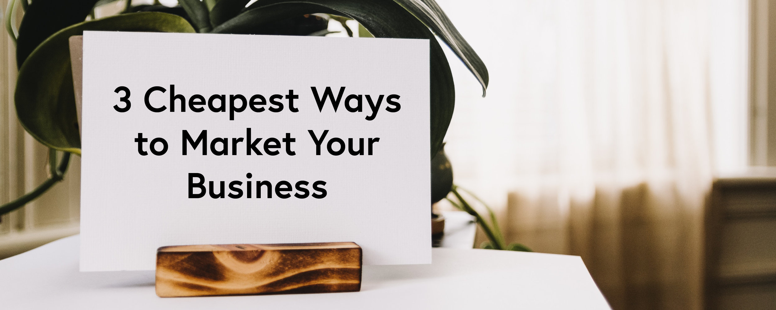 3 Cheapest Ways to Market Your Business.jpg