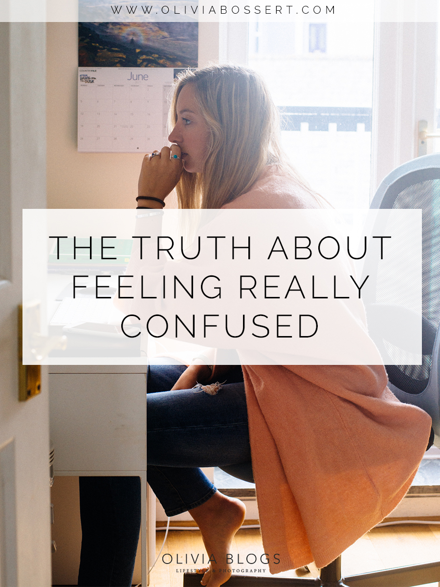 The Truth About Feeling Really Confused // www.oliviabossert // business, photography, entrepreneur, fashion photography