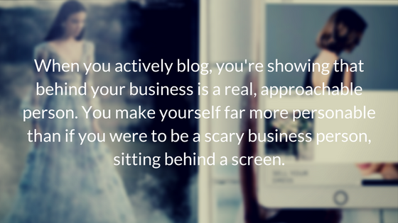 Does Your Creative Business Need A Blog? // www.oliviabossert.com // blogging for business, creative business owners, cornwall photographer, entrapreuneur, solopreneur // When you actively blog, you're showing that behind your business is a real, approachable person. You make yourself far more personable than if you were to be a scary business person, sitting behind a screen..png