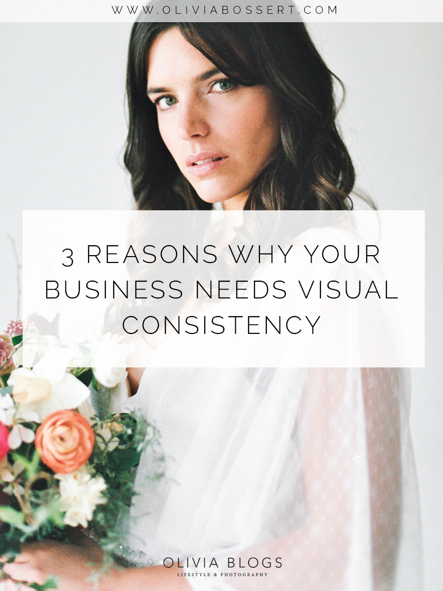 3 Reasons Why Your Business Needs Visual Consistency // www.oliviabossert.com // visual communication, Instagram strategy, website strategy, blogging, business, entrepreneur, photography