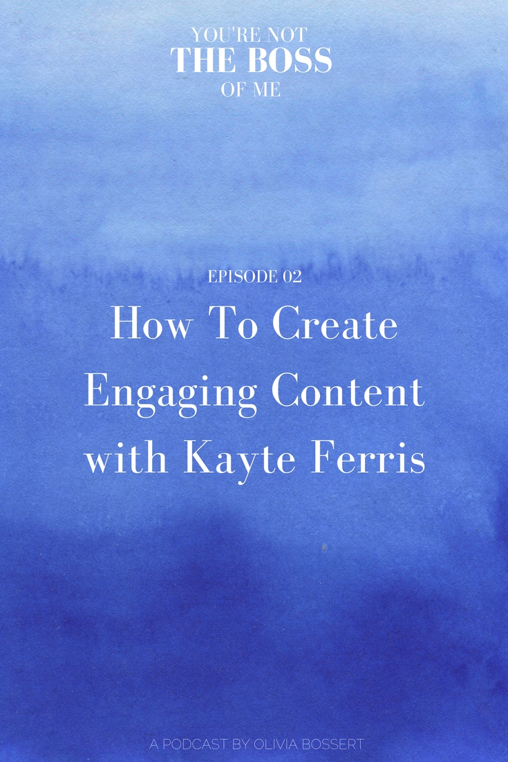 YNTBOM S1 Ep2: How To Create Engaging Content with Kayte Ferris // www.oliviabossert.com // podcast, social media, marketing, content creation, kayte ferris, simple and season