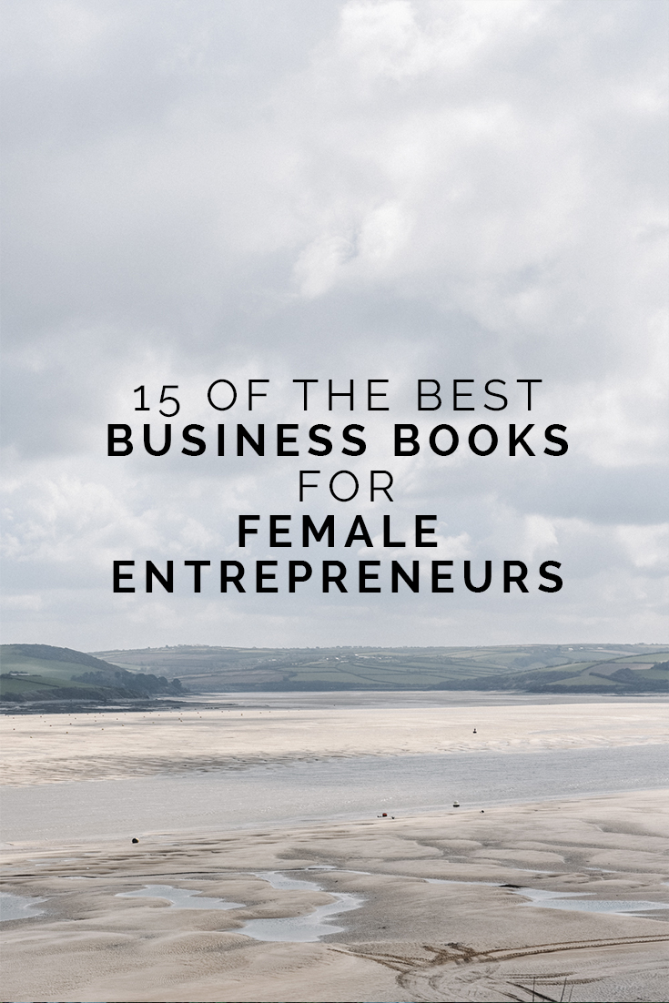 15 Of The Best Business Books for Female Entrepreneurs  // www.oliviabossert.com // blog post, business books, female entrepenreus, women in business, business tips, improve your business, business growth, social media tips, branding tips, marketing tips, blogging tips, uk business, photographer, cornwall,