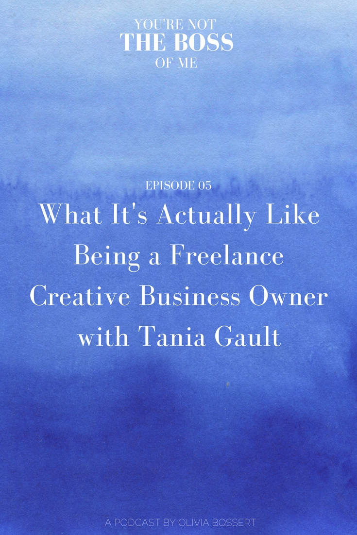 What It's Actually Like Being a Freelance Creative Business Owner with Tania Gault // www.oliviabossert.com // You're Not The Boss Of Me podcast // podcast for creative business owners, business advice, photography advice, social media advice, creative advice, business tips, social media tips, female business owner, female photographer, UK podcast, podcaster