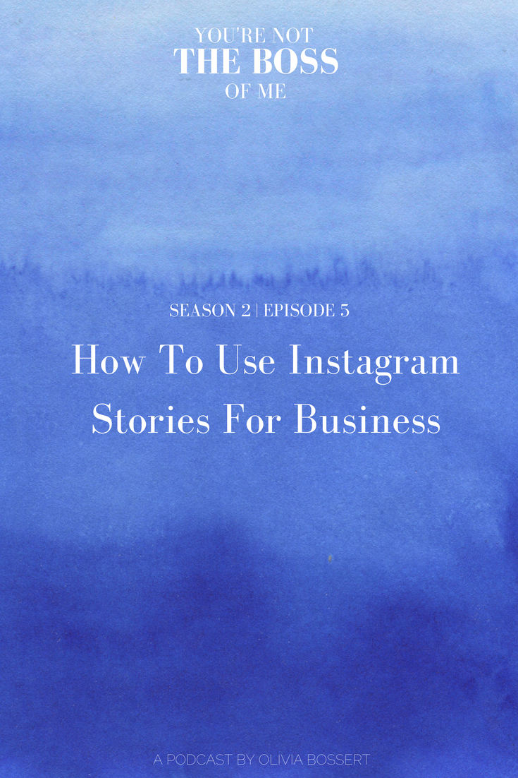 How To Use Instagram Stories for Business // www.oliviabossert.com // podcast, marketing, social media, instagram stories, business tips, marketing tips, social media tips, small business