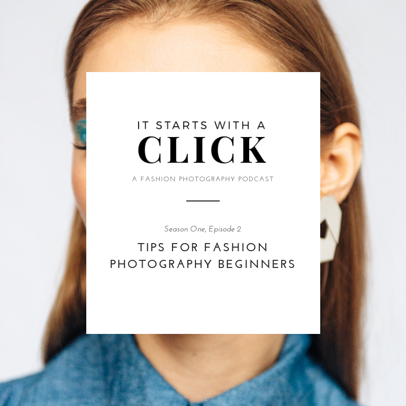 S1 Ep2 Tips For Fashion Photography Beginners // It Starts With A Click // www.oliviabossert.com // fashion photography podcast, editorial photography, freelancer podcast, photography podcast, tips for fashion photographers, fashion photography tips, tips for beginners, beginner photographers