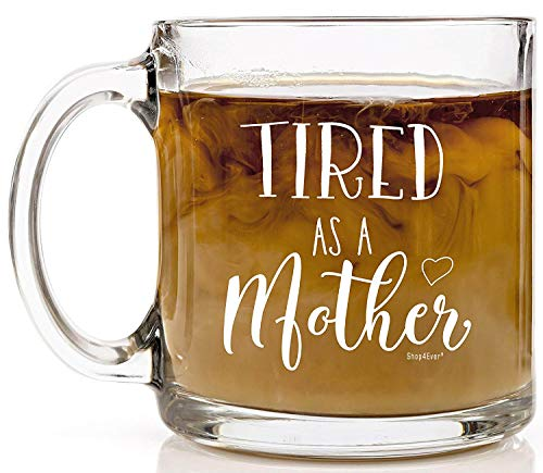 Cup - For all the coffee it takes to mother.