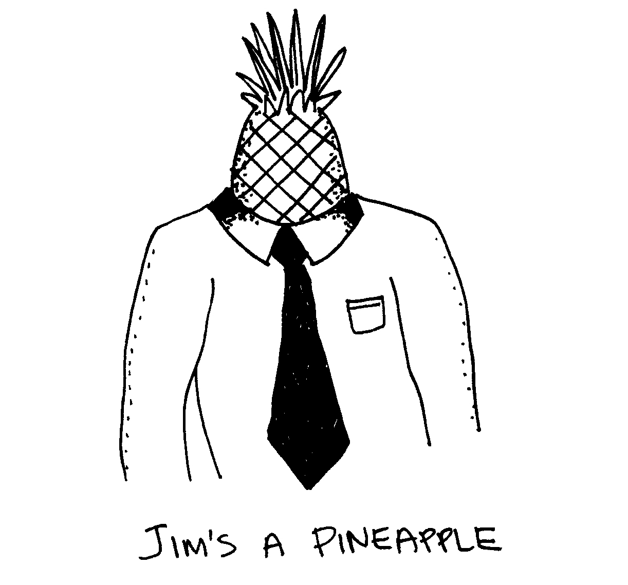 Jim's A Pineapple.jpg