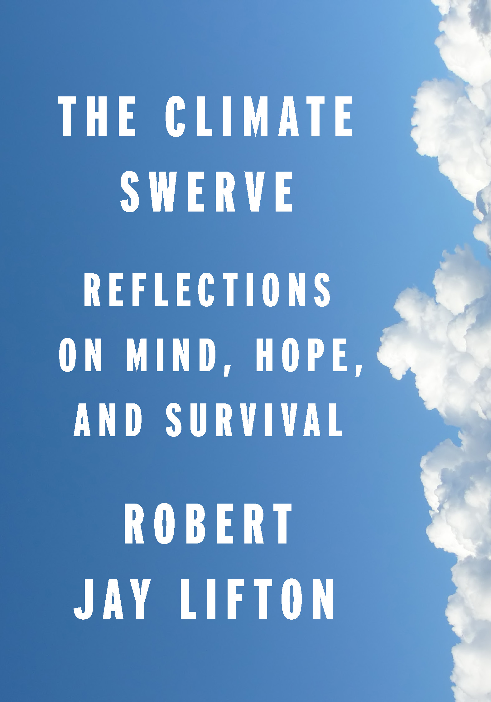 The Climate Swerve: Reflections on Mind, Hope, and Survival , Robert Jay Lifton. The New Press, September 2017. 192 pp.