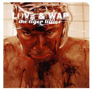 The Tiger Lillies ‎– Love & War 2007