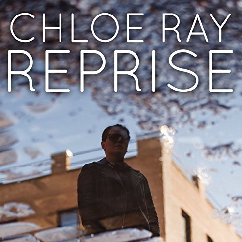 Chloe Ray - Reprise EP 2017