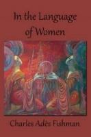 John Guzlowski    Review of Charles Adés Fishman's In the  Language of Women