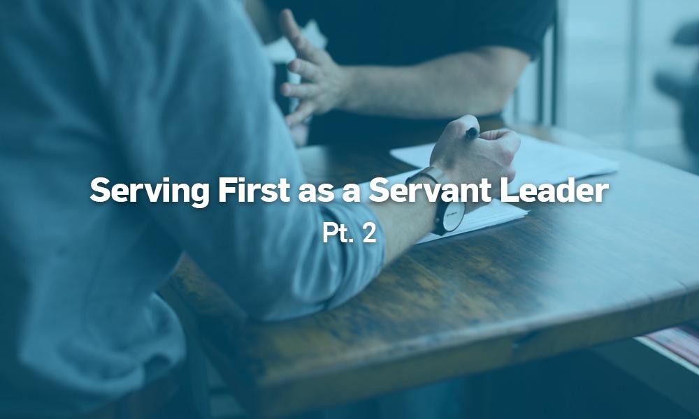 serving first as a servant leader pt 2 header.jpg