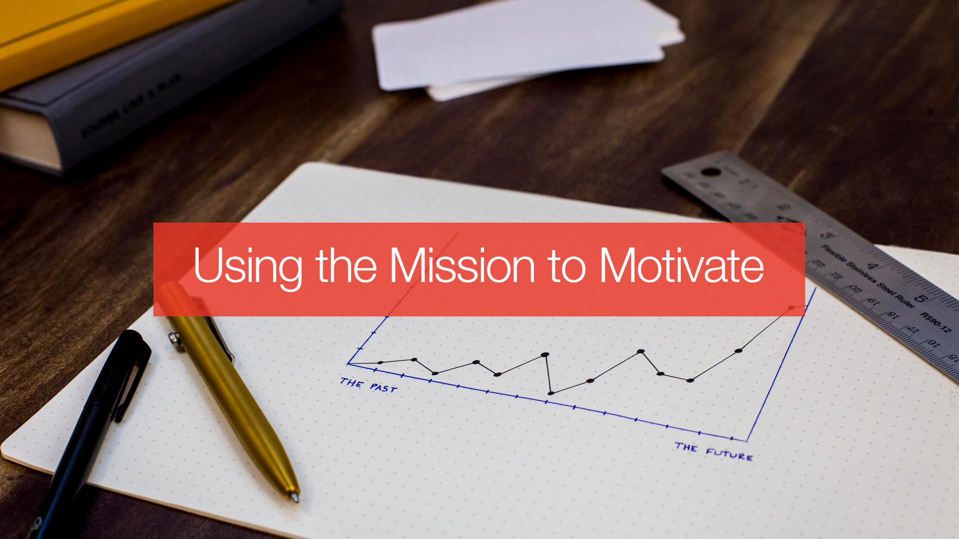 Using the Mission to Motivate Blog 1920x1080.jpg