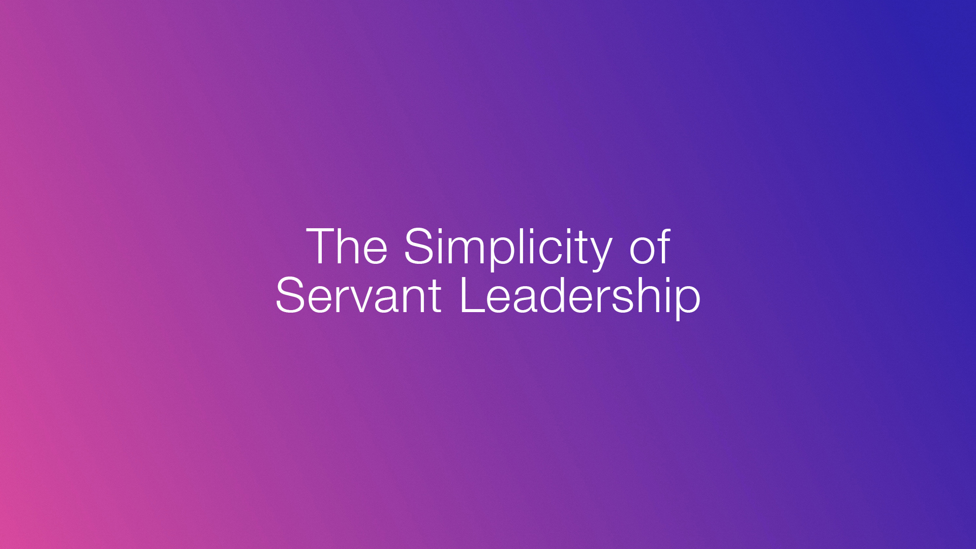 The Simplicity of Servant Leadership 1920x1080.jpg