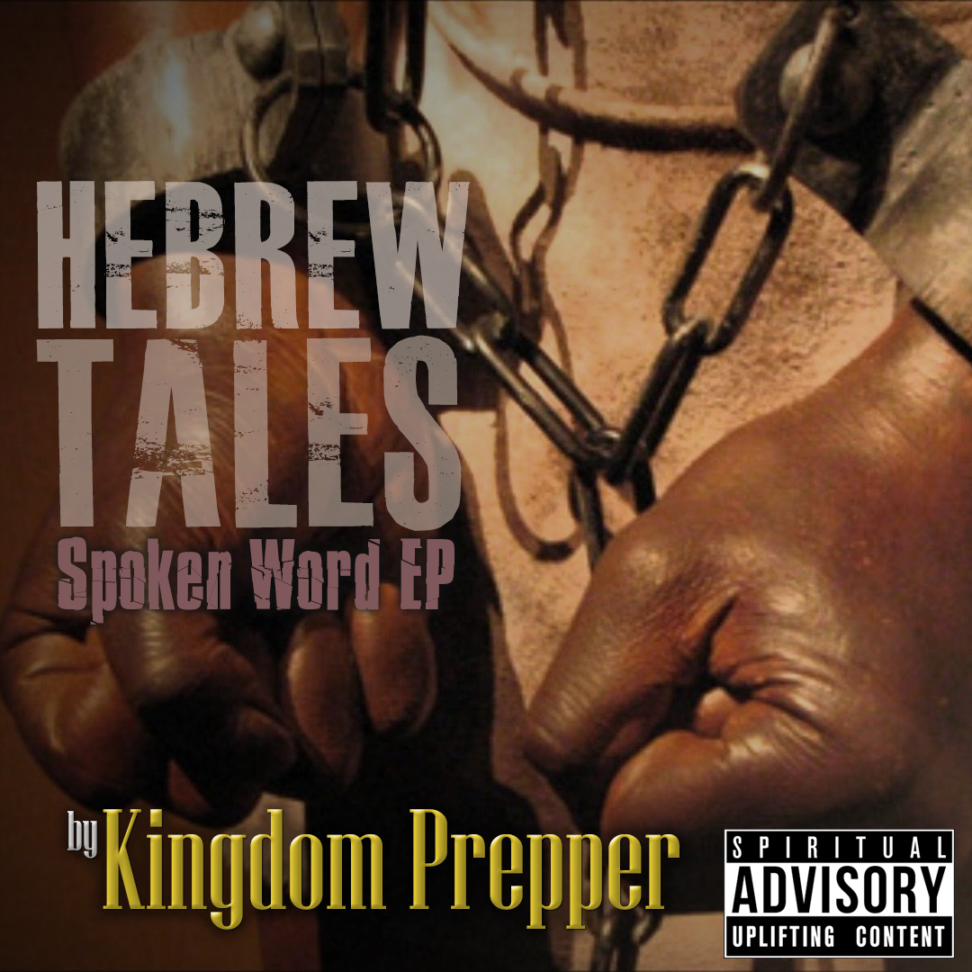 HEBREW TALES  by Kingdom Prepper  A collection of Spoken Word tracks set to music that glorifies Yah and highlights his chosen people, Israel.
