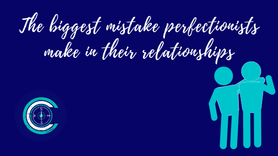 The biggest mistake perfectionists make in their relationships.png