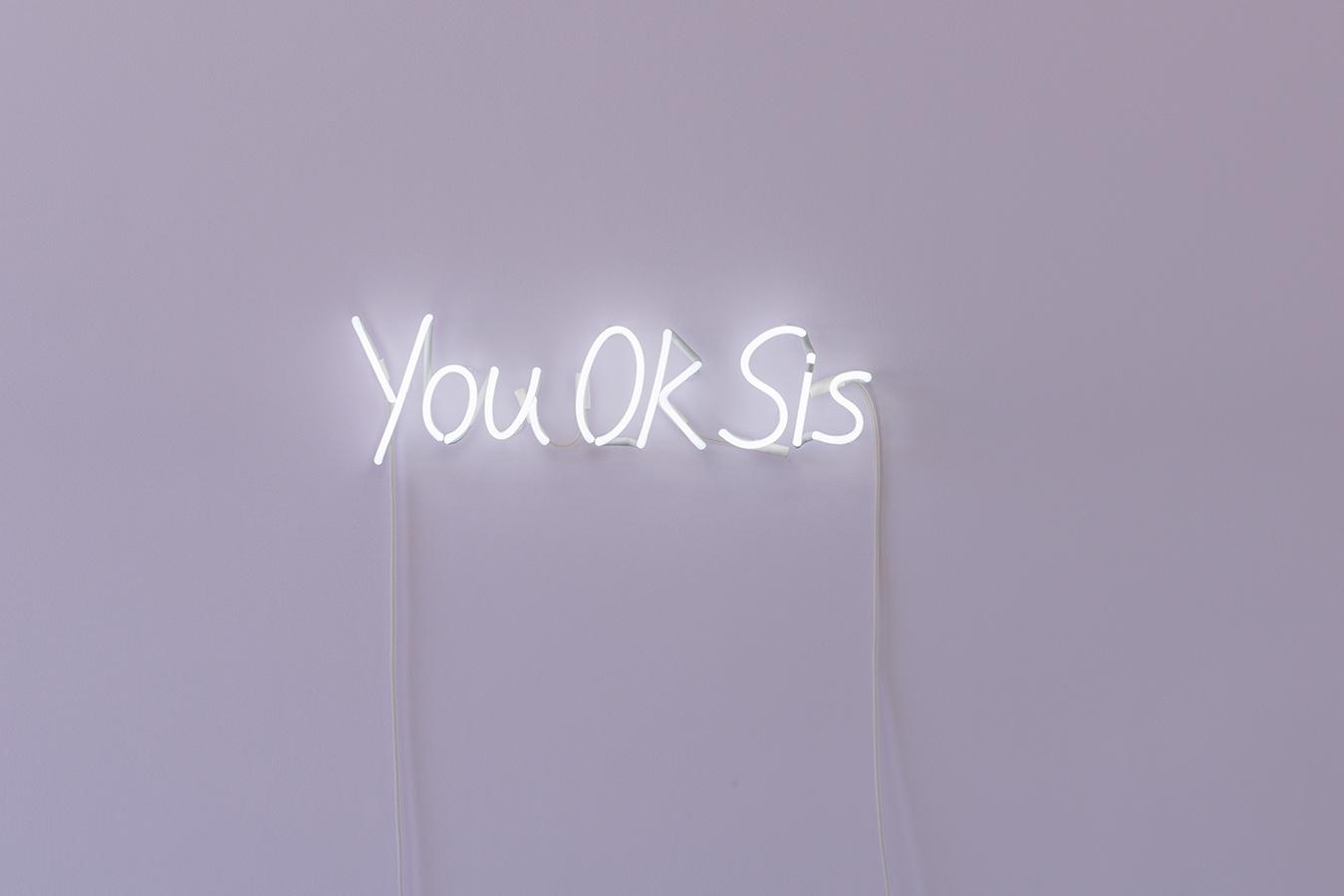 Kate Just, You Okay Sis , 2018, Neon Sign,20 x 75 cm